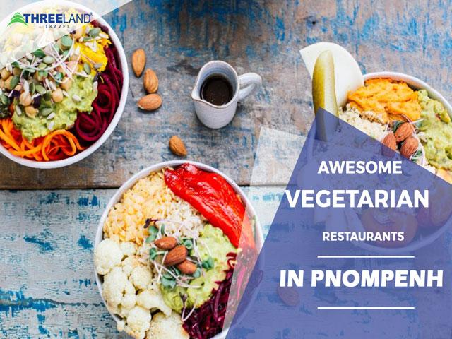 Phnom Penh Guides: Awesome Restaurants for Vegan and Vegetarian